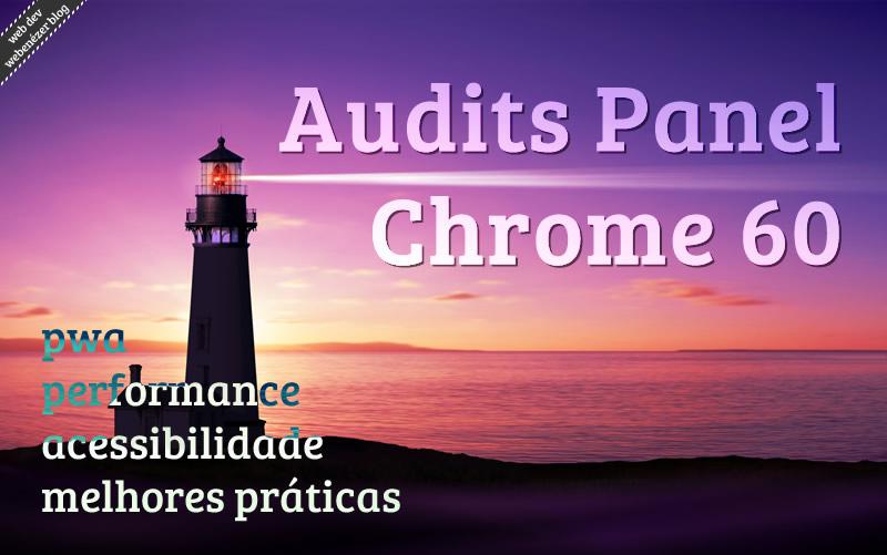 Conheça o novo Painel de Auditorias do Chrome 60